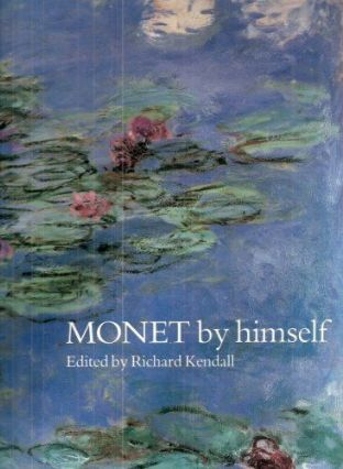 Monet by Himself - Edited by Richard Kendall